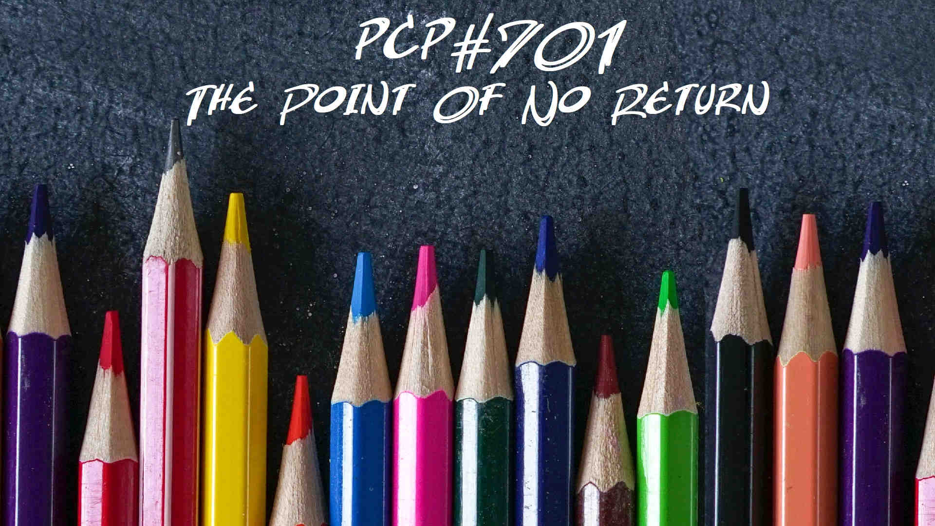 PCP#701... The Point Of No Return.....