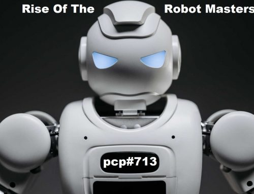 PCP#713… Rise Of The Robot Masters…..